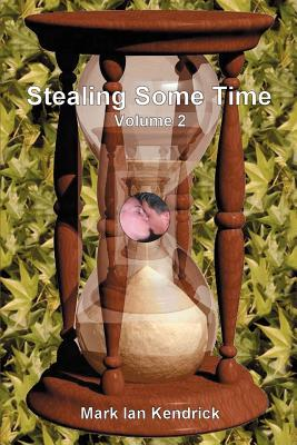 Stealing Some Time: Volume Two - Kendrick, Mark