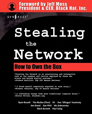 Stealing the Network: How to Own the Box - Russell, Ryan, and Mullen, Timothy, and Kaminsky, Dan