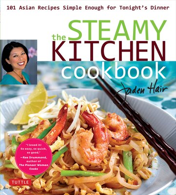 Steamy Kitchen Cookbook: 101 Asian Recipes Simple Enough for Tonight's Dinner - Hair, Jaden