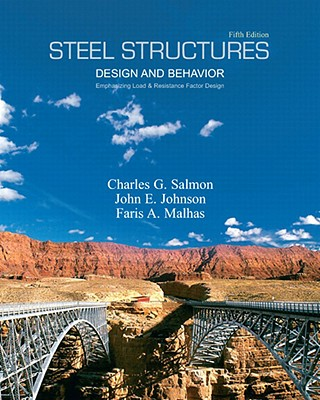 Steel Structures Design and Behavior: Emphasizing Load and Resistance Factor Design - Salmon, Charles G, and Johnson, John E, and Malhas, Faris A