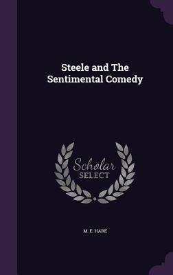 Steele and the Sentimental Comedy - Hare, M E