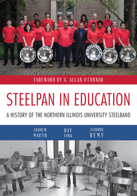 Steelpan in Education: A History of the Northern Illinois University Steelband - Martin, Andrew, and Funk, Ray, and Remy, Jeannine