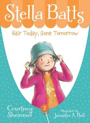 Stella Batts Hair Today, Gone Tomorrow - Sheinmel, Courtney, and Bell, Jennifer A (Illustrator)