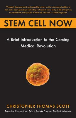 Stem Cell Now: A Brief Introduction to the Coming Medical Revolution - Scott, Christopher Thomas