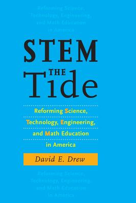 Stem the Tide: Reforming Science, Technology, Engineering, and Math Education in America - Drew, David E, Mr.