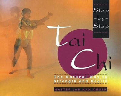 Step-By-Step Tai Chi - Chuen, Lam Kam, Master