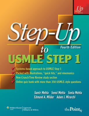 Step-Up to USMLE Step 1: A High-Yield, Systems-Based Review for the USMLE Step 1 - Mehta, Samir, and Mehta, Sonia, MD, and Mehta, Sonul, MD