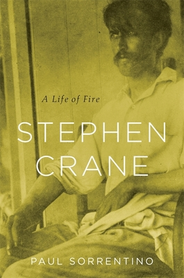 Stephen Crane: A Life of Fire - Sorrentino, Paul
