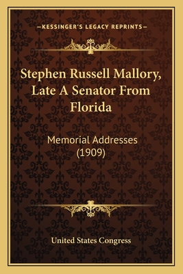 Stephen Russell Mallory, Late a Senator from Florida: Memorial Addresses (1909) - United States Congress
