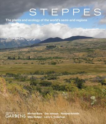 Steppes: The Plants and Ecology of the World's Semi-Arid Regions - Bone, Michael, and Johnson, Dan, Dr., and Kelaidis, Panayoti