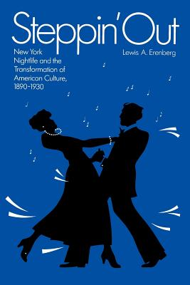 Steppin' Out: New York Nightlife and the Transformation of American Culture - Erenberg, Lewis A