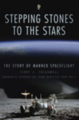 Stepping Stones to the Stars: The Story of Manned Spaceflight - Treadwell, Terry C, and Hartsfield, Henry (Foreword by)