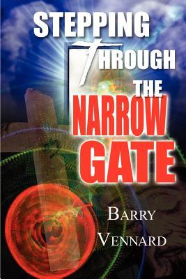 Stepping Through the Narrow Gate - Vennard, Barry