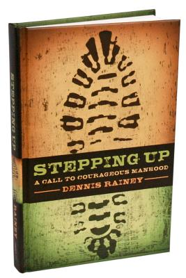 Stepping Up: A Call to Courageous Manhood - Rainey, Dennis