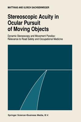 Stereoscopic Acuity in Ocular Pursuit of Moving Objects: Dynamic Stereoscopy and Movement Parallax: Relevance to Road Safety and Occupational Medicine - Sachsenweger, Matthias