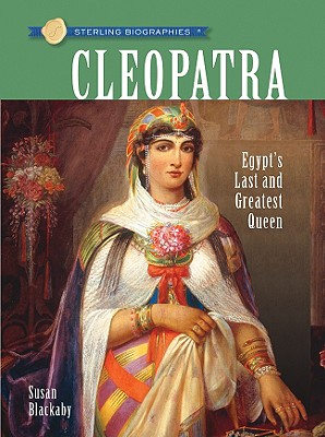 Sterling Biographies (R): Cleopatra: Egypt's Last and Greatest Queen - Blackaby, Susan
