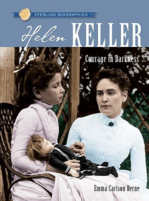 Sterling Biographies (R): Helen Keller: Courage in Darkness - Berne, Emma Carlson