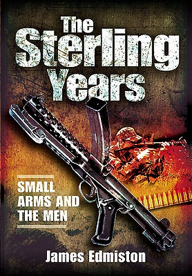 Sterling Years: Small-Arms and the Men - Edminston, James