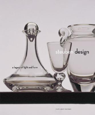 Steuben Design: A Legacy of Light and Form - Madigan, Mary Jean, and McKee, E Marie (Preface by)