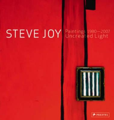 Steve Joy Paintings, 1980-2007: Uncreated Light - Carrier, David