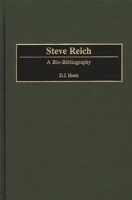 Steve Reich: A Bio-Bibliography - Hoek, D J