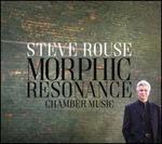 Steve Rouse: Morphic Resonance - Chamber Music