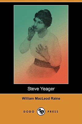 Steve Yeager (Dodo Press) - Raine, William MacLeod
