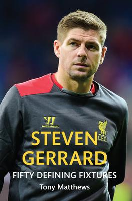 Steven Gerrard Fifty Defining Fixtures - Matthews, Tony
