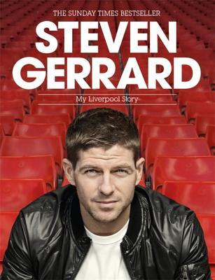 Steven Gerrard: My Liverpool Story - Gerrard, Steven