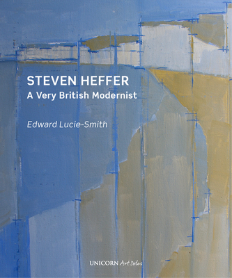 Steven Heffer: A Very British Modenist - Lucie-Smith, Edward, and Heffer, Steven (Artist)