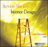Steven Mackey: Interior Design - Aleck Karis (piano); Curtis Macomber (violin); Greg Hesselink (cello); Maureen Gallagher (viola); Susan Palma-Nidel (flute)