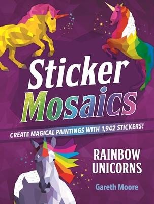 Sticker Mosaics: Rainbow Unicorns: Create Magical Paintings with 1,942 Stickers! - Moore, Gareth