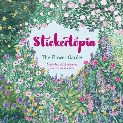 Stickertopia The Flower Garden: Create beautiful artworks, one sticker at a time -