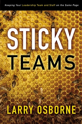 Sticky Teams: Keeping Your Leadership Team and Staff on the Same Page - Osborne, Larry
