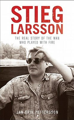 Stieg Larsson: The Real Story of the Man Who Played with Fire - Pettersson, Jan-Erik