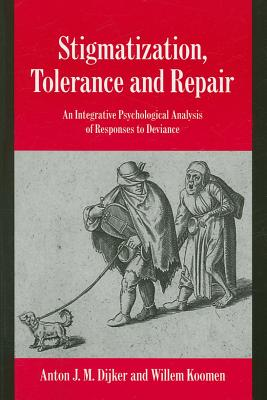 Stigmatization, Tolerance and Repair: An Integrative Psychological Analysis of Responses to Deviance - Dijker, Anton J M, and Koomen, Willem