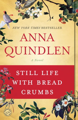 Still Life with Bread Crumbs - Quindlen, Anna