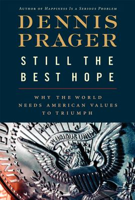 Still the Best Hope: Why the World Needs American Values to Triumph - Prager, Dennis