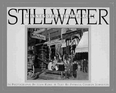Stillwater: Minnesota's Birthplace - Runk, John (Photographer), and Johnston, Patricia Condon