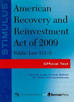 Stimulus: American Recovery and Reinvestment Act of 2009: Public Law 111-5: Official Text - Government, Federal