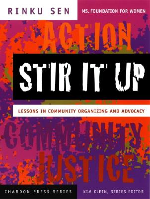 Stir It Up: Lessons in Community Organizing and Advocacy - Sen, Rinku