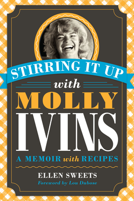Stirring It Up with Molly Ivins: A Memoir with Recipes - Sweets, Ellen
