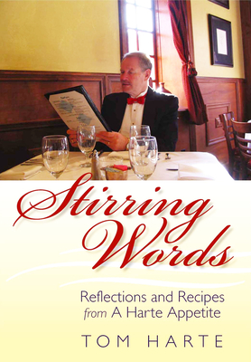Stirring Words: Reflections and Recipes from a Harte Appetite - Harte, Tom