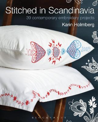 Stitched in Scandinavia: 39 Contemporary Embroidery Projects - Holmberg, Karin