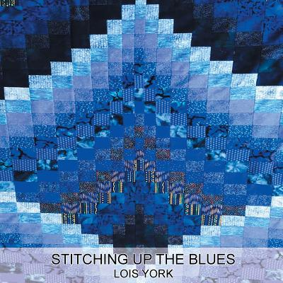 Stitching Up the Blues - York, Lois