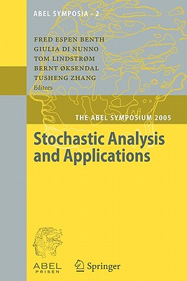 Stochastic Analysis and Applications: The Abel Symposium 2005 - Benth, Fred Espen (Editor), and Nunno, Giulia Di (Editor), and Lindstrom, Tom (Volume editor)