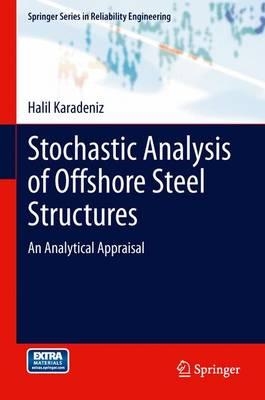 Stochastic Analysis of Offshore Steel Structures: An Analytical Appraisal - Karadeniz, Halil