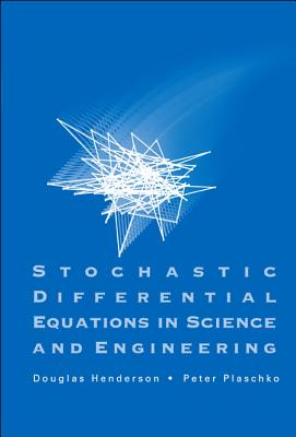Stochastic Differential Equations in Science and Engineering - Henderson, Douglas, and Plaschko, Peter