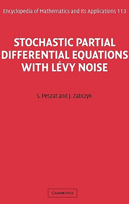 Stochastic Partial Differential Equations with Levy Noise: An Evolution Equation Approach - Peszat, S