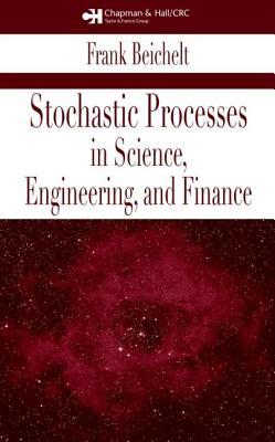 Stochastic Processes in Science, Engineering and Finance - Beichelt, Frank